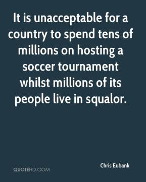 Chris Eubank - It is unacceptable for a country to spend tens of millions on hosting a soccer tournament whilst millions of its people live in squalor.