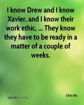 I know Drew and I know Xavier, and I know their work ethic, ... They know they have to be ready in a matter of a couple of weeks.