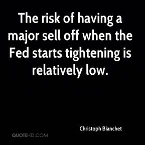 The risk of having a major sell off when the Fed starts tightening is relatively low.