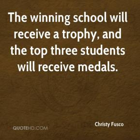 Christy Fusco - The winning school will receive a trophy, and the top three students will receive medals.
