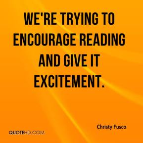 Christy Fusco - We're trying to encourage reading and give it excitement.