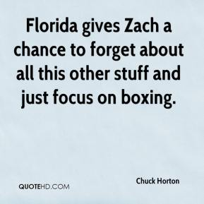 Chuck Horton - Florida gives Zach a chance to forget about all this other stuff and just focus on boxing.