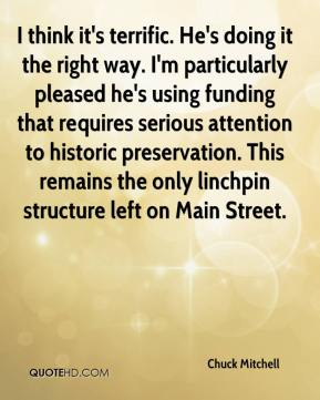 Chuck Mitchell - I think it's terrific. He's doing it the right way. I'm particularly pleased he's using funding that requires serious attention to historic preservation. This remains the only linchpin structure left on Main Street.