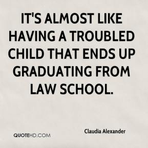 Claudia Alexander - It's almost like having a troubled child that ends up graduating from law school.