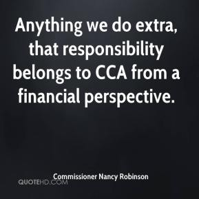 Commissioner Nancy Robinson - Anything we do extra, that responsibility belongs to CCA from a financial perspective.
