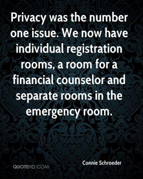 Connie Schroeder - Privacy was the number one issue. We now have individual registration rooms, a room for a financial counselor and separate rooms in the emergency room.