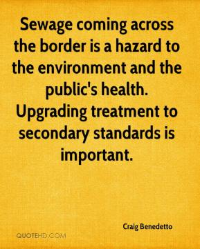 Sewage coming across the border is a hazard to the environment and the public's health. Upgrading treatment to secondary standards is important.