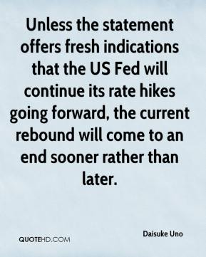 Daisuke Uno - Unless the statement offers fresh indications that the US Fed will continue its rate hikes going forward, the current rebound will come to an end sooner rather than later.