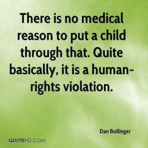 Dan Bollinger - There is no medical reason to put a child through that. Quite basically, it is a human-rights violation.