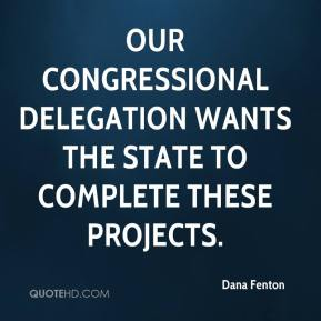Dana Fenton - Our congressional delegation wants the state to complete these projects.