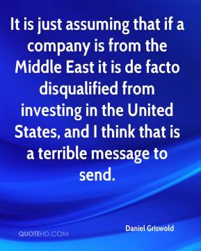 Daniel Griswold - It is just assuming that if a company is from the Middle East it is de facto disqualified from investing in the United States, and I think that is a terrible message to send.