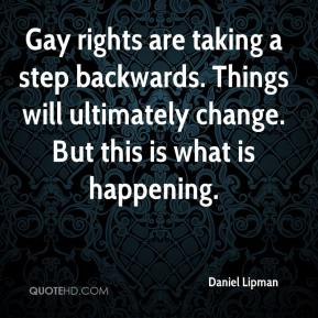 Daniel Lipman - Gay rights are taking a step backwards. Things will ultimately change. But this is what is happening.