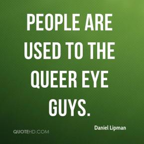 Daniel Lipman - People are used to the Queer Eye guys.