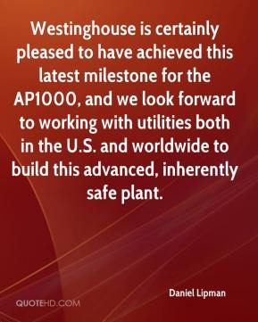 Daniel Lipman - Westinghouse is certainly pleased to have achieved this latest milestone for the AP1000, and we look forward to working with utilities both in the U.S. and worldwide to build this advanced, inherently safe plant.