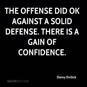 Danny Embick - The offense did OK against a solid defense. There is a gain of confidence.