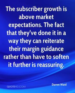 Darren Ward - The subscriber growth is above market expectations. The fact that they've done it in a way they can reiterate their margin guidance rather than have to soften it further is reassuring.