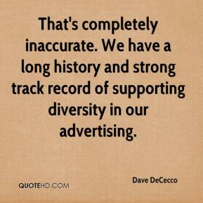 Dave DeCecco - That's completely inaccurate. We have a long history and strong track record of supporting diversity in our advertising.
