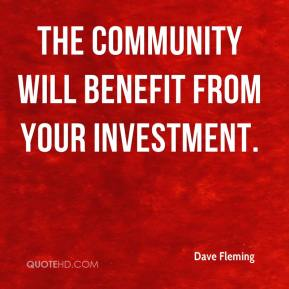 Dave Fleming - The community will benefit from your investment.