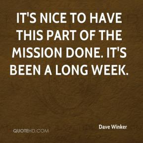 Dave Winker - It's nice to have this part of the mission done. It's been a long week.
