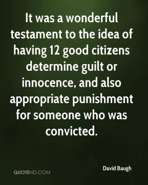 David Baugh - It was a wonderful testament to the idea of having 12 good citizens determine guilt or innocence, and also appropriate punishment for someone who was convicted.