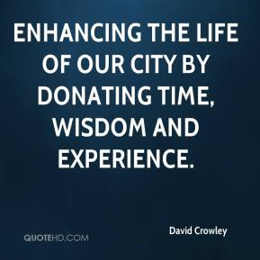 David Crowley - enhancing the life of our city by donating time, wisdom and experience.