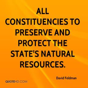 David Feldman - all constituencies to preserve and protect the state's natural resources.