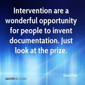 David Fink - Intervention are a wonderful opportunity for people to invent documentation. Just look at the prize.