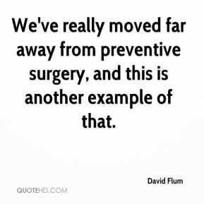David Flum - We've really moved far away from preventive surgery, and this is another example of that.