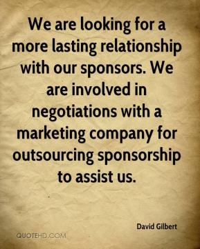 David Gilbert - We are looking for a more lasting relationship with our sponsors. We are involved in negotiations with a marketing company for outsourcing sponsorship to assist us.