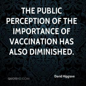 David Hipgrave - The public perception of the importance of vaccination has also diminished.