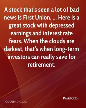 A stock that's seen a lot of bad news is First Union, ... Here is a great stock with depressed earnings and interest rate fears. When the clouds are darkest, that's when long-term investors can really save for retirement.