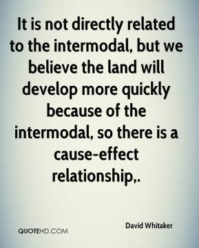 David Whitaker - It is not directly related to the intermodal, but we believe the land will develop more quickly because of the intermodal, so there is a cause-effect relationship.