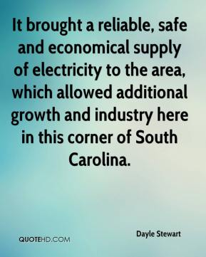 Dayle Stewart - It brought a reliable, safe and economical supply of electricity to the area, which allowed additional growth and industry here in this corner of South Carolina.