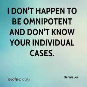 Dennis Lee - I don't happen to be omnipotent and don't know your individual cases.