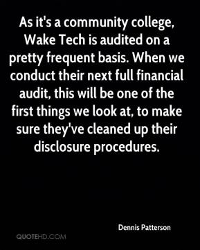 Dennis Patterson - As it's a community college, Wake Tech is audited on a pretty frequent basis. When we conduct their next full financial audit, this will be one of the first things we look at, to make sure they've cleaned up their disclosure procedures.