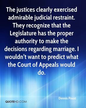 Dennis Poust - The justices clearly exercised admirable judicial restraint. They recognize that the Legislature has the proper authority to make the decisions regarding marriage. I wouldn't want to predict what the Court of Appeals would do.