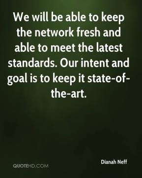 Dianah Neff - We will be able to keep the network fresh and able to meet the latest standards. Our intent and goal is to keep it state-of-the-art.