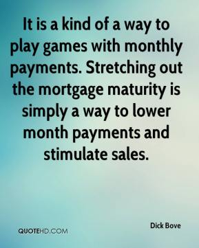 Dick Bove - It is a kind of a way to play games with monthly payments. Stretching out the mortgage maturity is simply a way to lower month payments and stimulate sales.