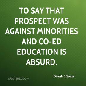 Dinesh D'Souza - To say that Prospect was against minorities and co-ed education is absurd.
