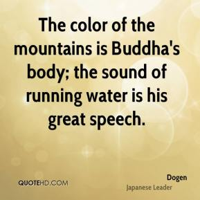 The color of the mountains is Buddha's body; the sound of running water is his great speech.