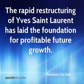 Domenico De Sole - The rapid restructuring of Yves Saint Laurent has laid the foundation for profitable future growth.