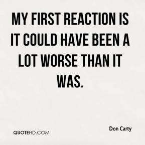 Don Carty - My first reaction is it could have been a lot worse than it was.