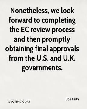 Don Carty - Nonetheless, we look forward to completing the EC review process and then promptly obtaining final approvals from the U.S. and U.K. governments.