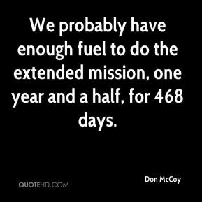 Don McCoy - We probably have enough fuel to do the extended mission, one year and a half, for 468 days.