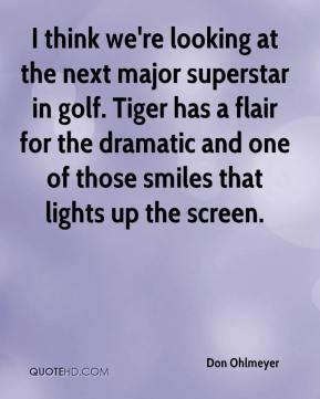 I think we're looking at the next major superstar in golf. Tiger has a flair for the dramatic and one of those smiles that lights up the screen.