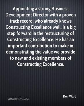 Don Ward - Appointing a strong Business Development Director with a proven track record, who already knows Constructing Excellence well, is a big step forward in the restructuring of Constructing Excellence. He has an important contribution to make in demonstrating the value we provide to new and existing members of Constructing Excellence.