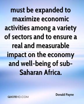 Donald Payne - must be expanded to maximize economic activities among a variety of sectors and to ensure a real and measurable impact on the economy and well-being of sub-Saharan Africa.