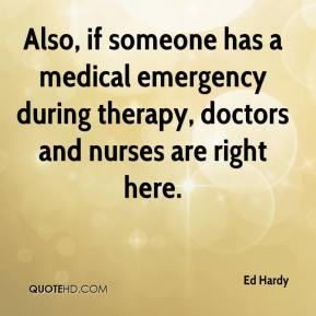 Ed Hardy - Also, if someone has a medical emergency during therapy, doctors and nurses are right here.