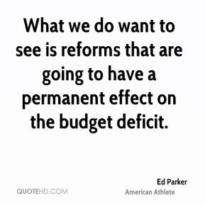 What we do want to see is reforms that are going to have a permanent effect on the budget deficit.