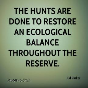 Ed Parker - The hunts are done to restore an ecological balance throughout the reserve.